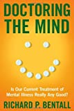 Doctoring the mind : is our current treatment of mental illness really any good?