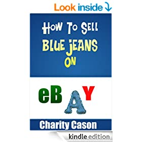 How To Sell Blue Jeans On eBay - A Quick Start Guide (Selling on eBay For Fun and Profit Book 1)