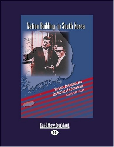 Nation Building in South Korea (Volume 2 of 2) (EasyRead Large Edition): Koreans, Americans, and the Making of a Democracy