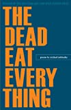 img - for The Dead Eat Everything (Wick Poetry First Book) book / textbook / text book