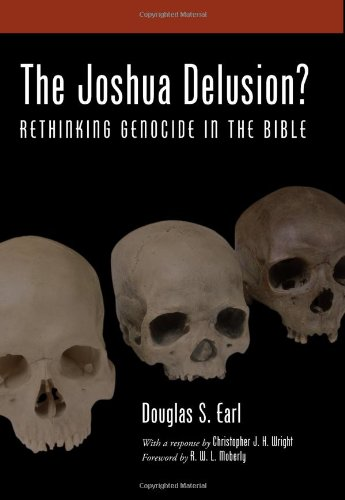 The Joshua Delusion?: Rethinking Genocide in the Bible: Douglas S. Earl, Christopher J. H. Wright: 9781608998920: Amazon.com: Books