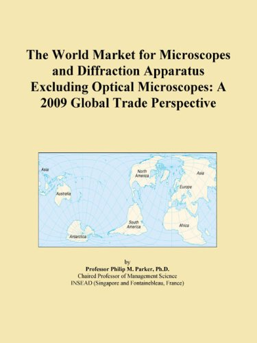 The World Market For Microscopes And Diffraction Apparatus Excluding Optical Microscopes: A 2009 Global Trade Perspective