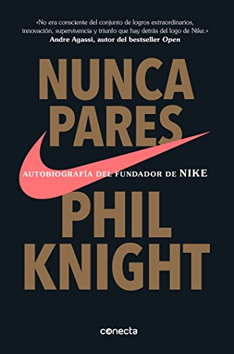 Nunca te pares: Autobiografia del fundador de Nike / Shoe Dog: A Memoir by the Creator of Nike  [Knight, Phil] (Tapa Blanda)