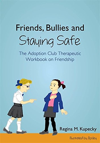 Friends, Bullies and Staying Safe: The Adoption Club Therapeutic Workbook on Friendship