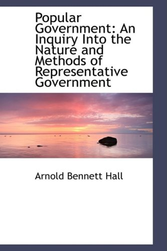 Popular Government: An Inquiry Into the Nature and Methods of Representative Government