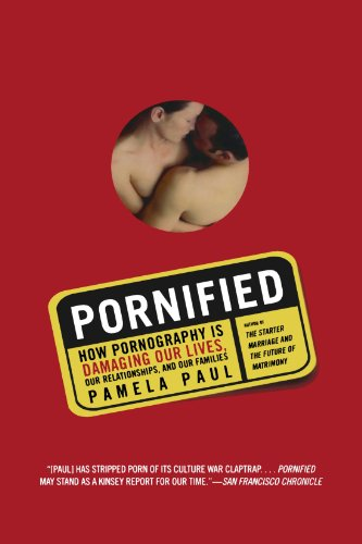 Pornified: How Pornography Is Damaging Our Lives, Our...
