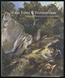 img - for In the Forest of Fontainebleau: Painters and Photographers from Corot to Monet book / textbook / text book