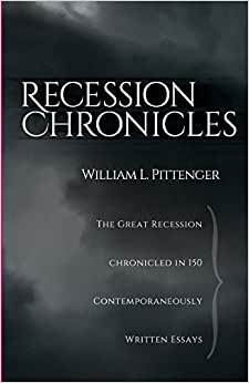 Recession Chronicles: The Great Recession Chronicled In 150 Contemporaneously Written Essays