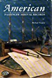 American Passenger Arrival Records: A Guide to the Records of Immigrants Arriving at American Ports by Sail and Steam