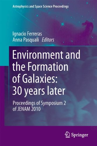 Environment and the Formation of Galaxies: 30 years later: Proceedings of Symposium 2 of JENAM 2010 (Astrophysics and Space Science Proceedings)