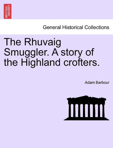 The Rhuvaig Smuggler. A story of the Highland crofters.