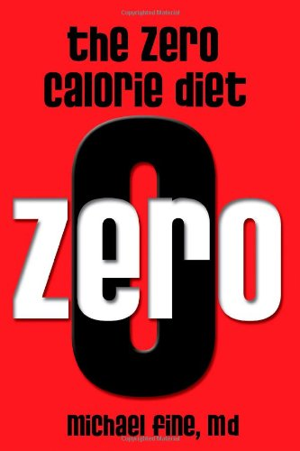 The Zero Calorie Diet: How to eat right -- or not at all!!