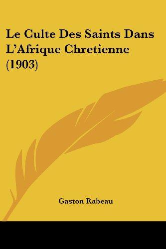 Le Culte Des Saints Dans L'Afrique Chretienne (1903)