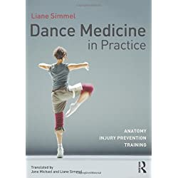 Dance Medicine in Practice: Anatomy, Injury Prevention, Training by Simmel, Liane (2013) Paperback