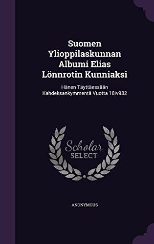Suomen Ylioppilaskunnan Albumi Elias Lönnrotin Kunniaksi: Hänen Täyttäessään Kahdeksankymmentä Vuotta 18iv982