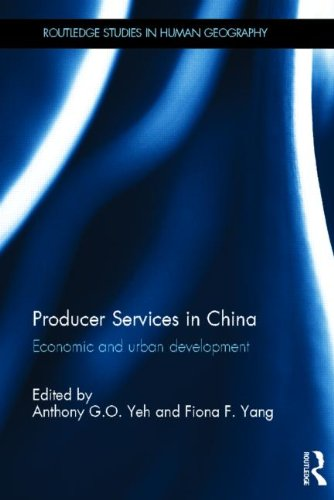 Producer Services in China: Economic and Urban Development (Routledge Studies in Human Geography)