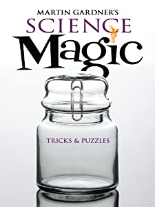 Martin Gardner's Science Magic: Tricks and Puzzles (Dover Magic Books)