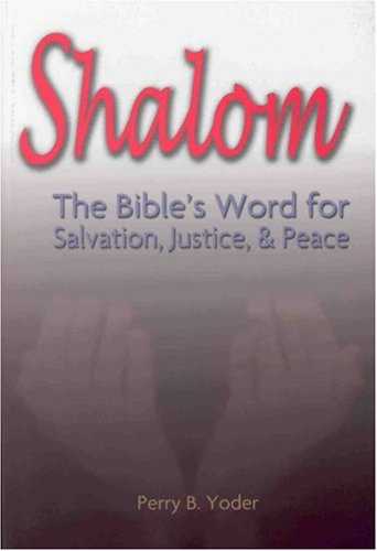 Shalom: The Bible's Word for Salvation, Justice, and Peace