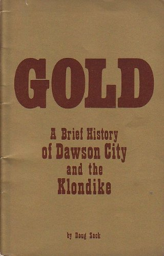 Gold: A Brief History of Dawson City and the Klondike