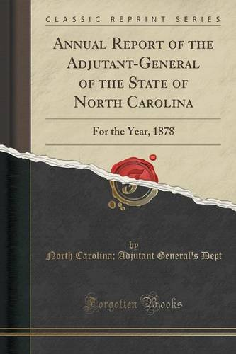 Annual Report of the Adjutant-General of the State of North Carolina: For the Year, 1878 (Classic Reprint)