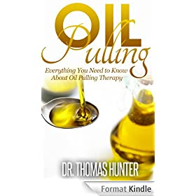 OIL PULLING: Everything You Need to Know about Oil Pulling Therapy (Oil Pulling Guide - Improve Oral Health, Combat Disease, and Feel Wonderful) (English Edition)