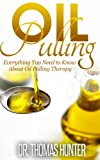 img - for OIL PULLING: Everything You Need to Know about Oil Pulling Therapy (Oil Pulling Guide - Improve Oral Health, Combat Disease, and Feel Wonderful) book / textbook / text book
