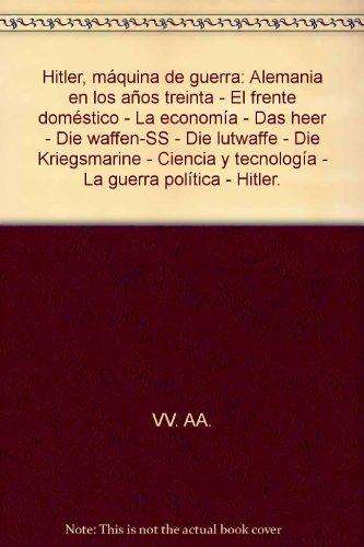 Hitler, máquina de guerra: Alemania en los años treinta - El frente doméstico - La economía - Das heer - Die waffen-SS - Die lutwaffe - Die Kriegsmarine - Ciencia y tecnología - La guerra política - Hitler. (Maquina Fotos compare prices)