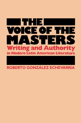 The Voice of the Masters: Writing and Authority in Modern Latin American Literature (LLILAS Latin American Monograph Series)