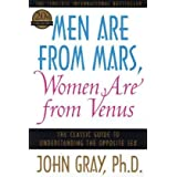 Men Are from Mars, Women Are from Venus: The Classic Guide to Understanding the Opposite Sex ~ John Gray