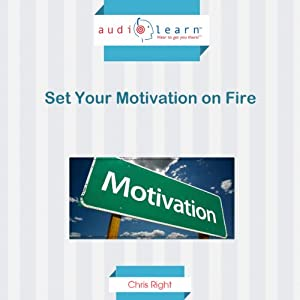 Set Your Motivation on Fire Audiobook