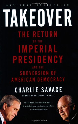 Takeover: The Return of the Imperial Presidency and the...
