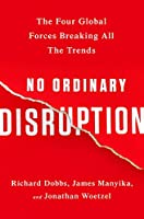 No Ordinary Disruption: The Four Global Forces Breaking All the Trends