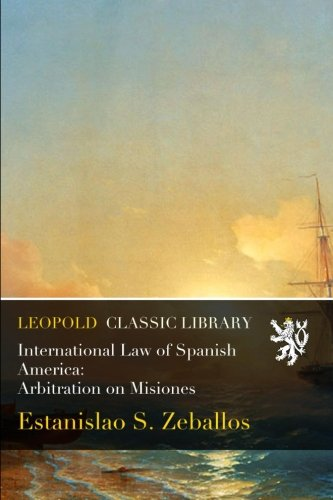 International Law of Spanish America: Arbitration on Misiones PDF