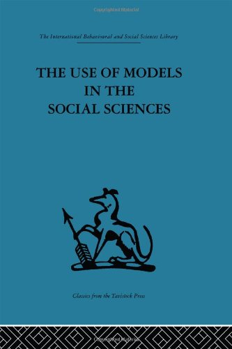 The Use of Models in the Social Sciences (International Behavioural and Social Sciences, Classics from the Tavistock Pre