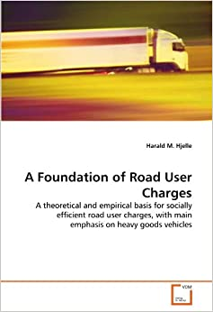 Foundation of Road User Charges: A theoretical and empirical basis