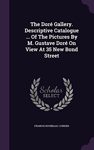 The Doré Gallery. Descriptive Catalogue ... Of The Pictures By M. Gustave Doré On View At 35 New Bond Street