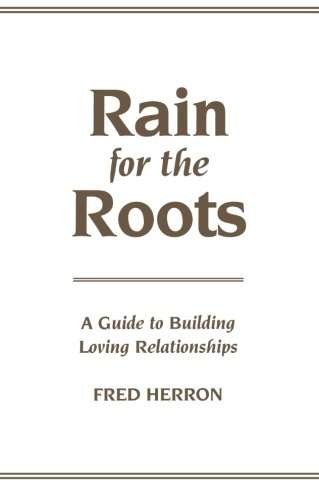 Rain for the Roots: A Guide to Building Loving Relationships