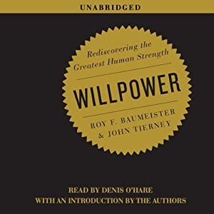Willpower: Rediscovering the Greatest Human Strength | [Roy Baumeister, John Tierney]