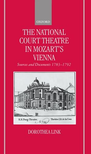 The National Court Theatre in Mozart's Vienna: Sources and Documents 1783-1792