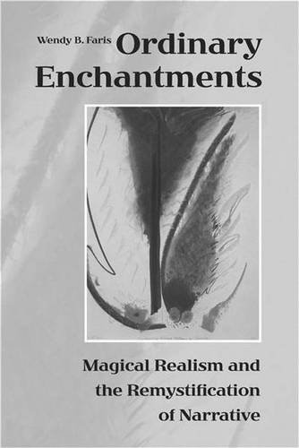 Ordinary Enchantments: Magical Realism and the Remystification of Narrative PDF