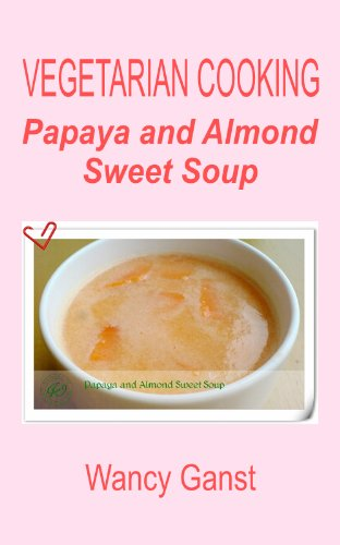 Vegetarian Cooking: Papaya And Almond Sweet Soup (Vegetarian Cooking - Snacks Or Desserts Book 25)