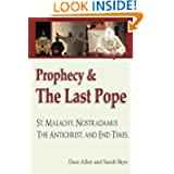 Prophecy & The Last Pope: - Saint Malachy, Nostradamus, the Antichrist, and End Times