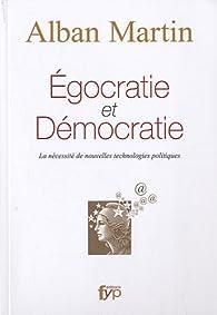 Egocratie et D�mocratie par Alban Martin
