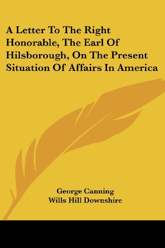 A Letter to the Right Honorable, the Earl of Hilsborough, on the Present Situation of Affairs in America