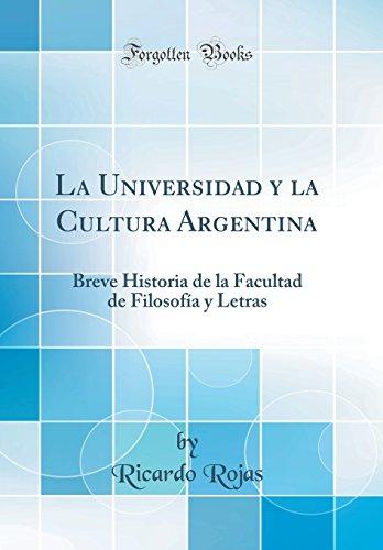 La Universidad y la Cultura Argentina: Breve Historia de la Facultad de Filosofia y Letras (Classic Reprint)  [Rojas, Ricardo] (Tapa Dura)