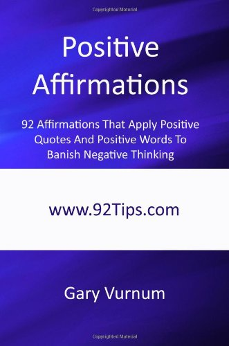 Positive Affirmations: 92 Affirmations That Apply Positive Quotes And Positive Words To Banish Negative Thinking