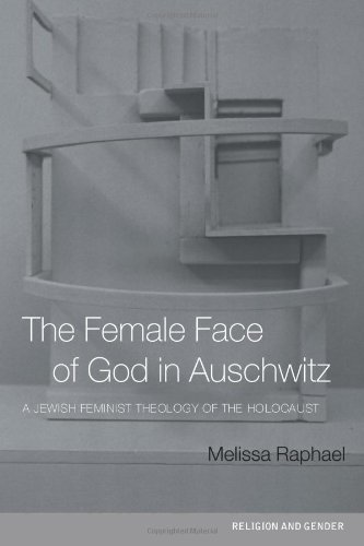 The Female Face of God in Auschwitz: A Jewish Feminist Theology of the Holocaust (Religion and Gender)