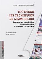 Maitriser les techniques de l'immobilier : Transaction immoblière, gestion locative, gestion de copropriété, Cours complet, Cas d'étude