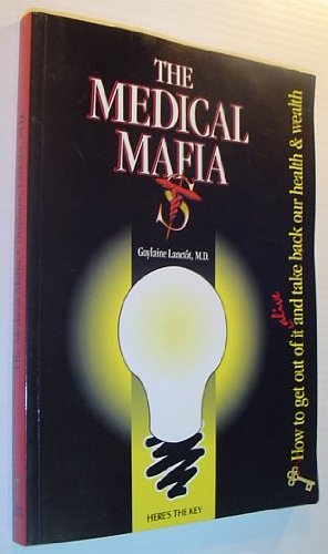 The Medical Mafia: How to Get Out of it Alive and Take Back Our Health and Wealth: Guylaine Lanctot: 9780964412606: Amazon.com: Books