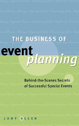 The Business of Event Planning: Behind-the-Scenes Secrets...
